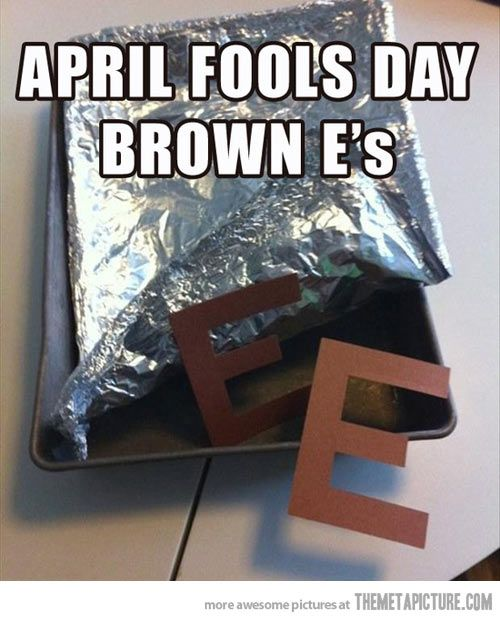 Come April Fool's day - I made some brownies...they're in the kitchen
