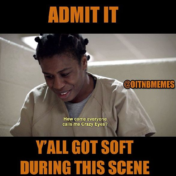 True true.. I know I did, but that doesn't mean we don't love you, Crazy Eyes! Love Orange is the New Black