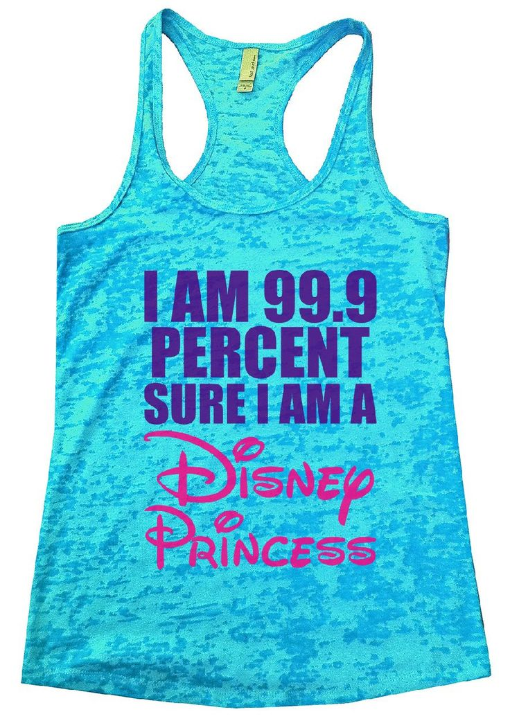 I AM 99.9 PERCENT SURE I AM A Disney Princess Burnout Tank Top By Funny Threadz