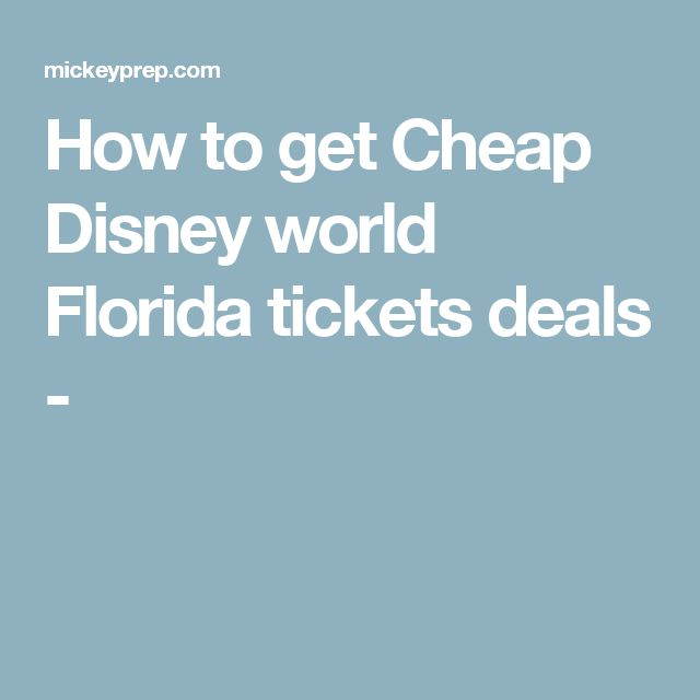 How to get Cheap Disney world Florida tickets deals -