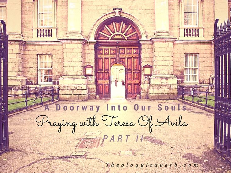 A Doorway Into Our Souls Praying With Teresa Of Avila Part Ii