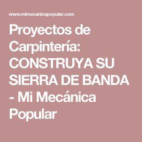 Proyectos de Carpintería: CONSTRUYA SU SIERRA DE BANDA - Mi Mecánica Popular