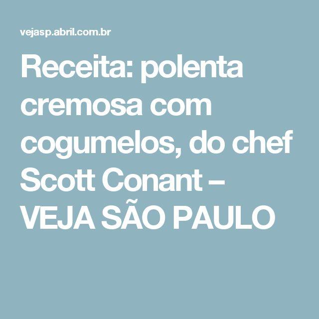 Receita: polenta cremosa com cogumelos, do chef Scott Conant – VEJA SÃO PAULO