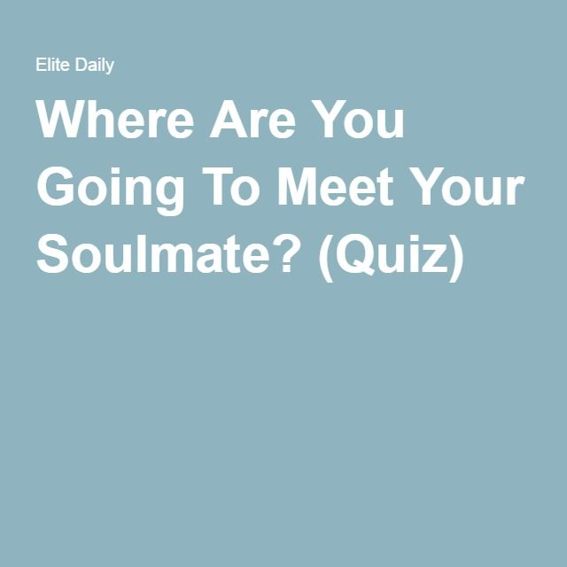 Where Are You Going To Meet Your Soulmate? (Quiz)