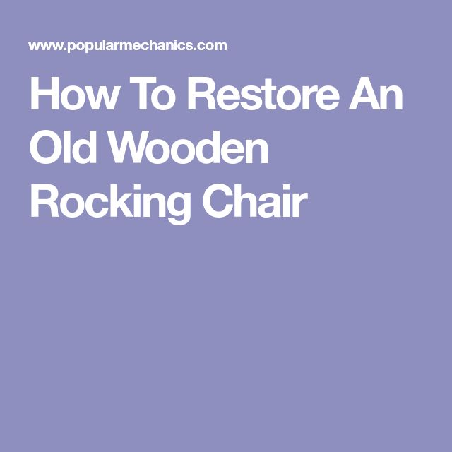 How To Restore An Old Wooden Rocking Chair