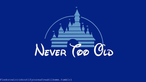 Seriously. I will probably always love Disney, even when I'm an old lady haha