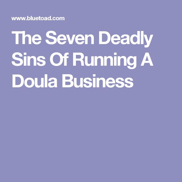 The Seven Deadly Sins Of Running A Doula Business