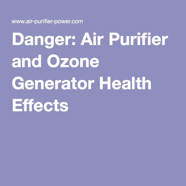 Danger: Air Purifier and Ozone Generator Health Effects