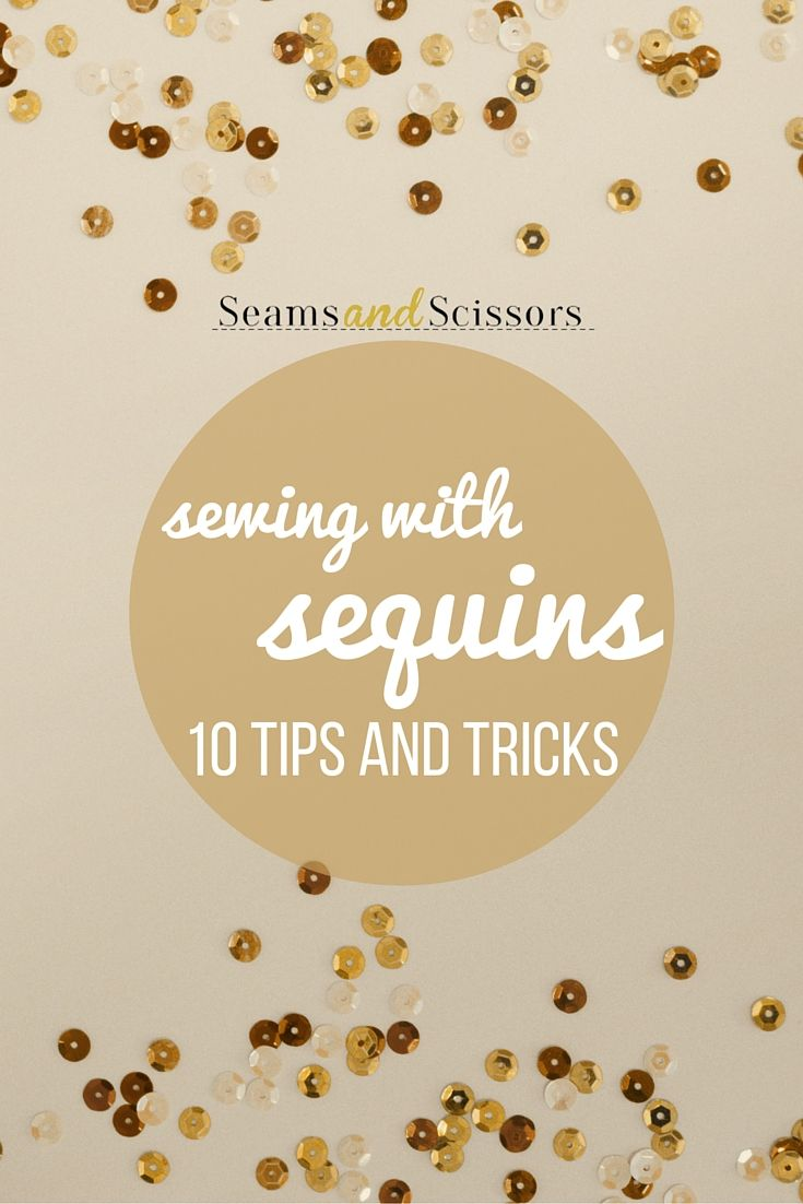 How to sew with sequins: 10 tips for making your sewing a little easier.