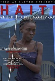 Haiti Where Did The Money Go Watch Online. When a devastating 7.0 earthquake leveled Haiti in January 2010, the world responded. In America alone, half of all households donated a stunning $1.4 billion to 23 major charities. But where did that money go?