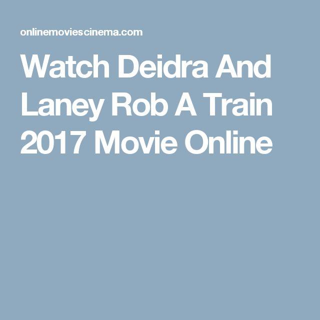 Watch Deidra And Laney Rob A Train 2017 Movie Online