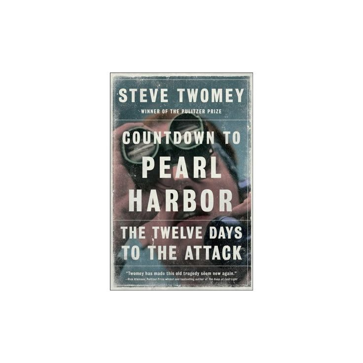 Countdown to Pearl Harbor : The Twelve Days to the Attack (Reprint) (Paperback) (Steve Twomey)