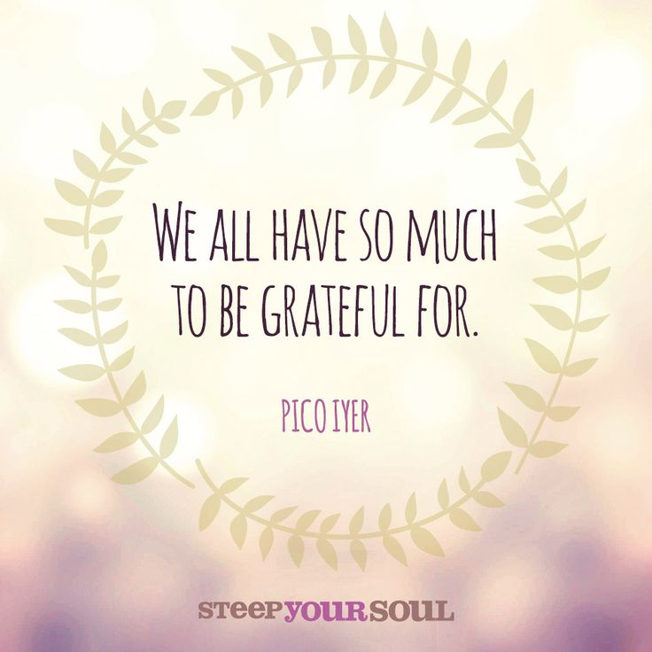 """""""We all have so much to be grateful for."""" — Pico Iyer"""