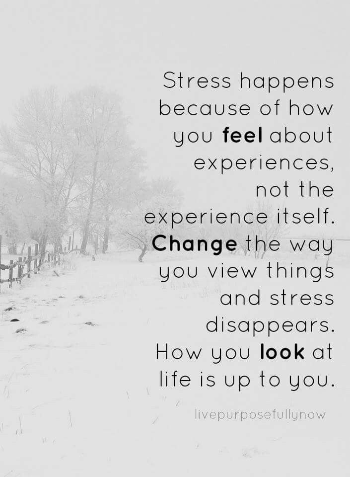 Change the way you view things and stress disappears
