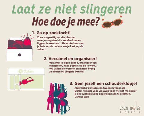 Weg met je lingerie! Want vrouwen steunen vrouwen, áltijd. Wij vrouwen moeten voor elkaar klaarstaan. Achttien Vlaamse lingeriezaken bundelen daarom hun krachten. We verzamelen oude, draagbare bh's voor Oxfam voor vrouwen voor wie het moeilijker is om kwaliteitsvol ondergoed aan te schaffen. En what's in it for you? €10 korting op de aanschaf van een nieuwe beha. Komaan dames, rommel die kast uit, en hier met die wonderbra's!
