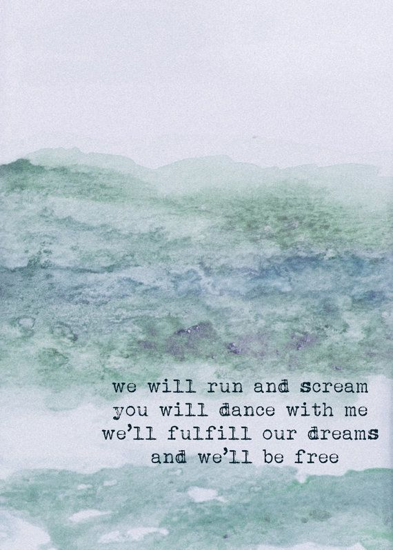 "Fulfill Our Dreams Mumford Print by AwakeYourSoul on Etsy, $11.00   Mumford and Sons quote that reads: ""we will run and scream, you will dance with me,we'll fulfill our dreams and we'll be free."""