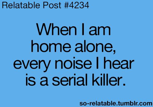 Lol, this is sooo true. I activate my ninja powers when I'm home alone...