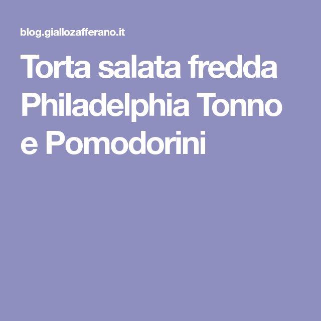 Torta salata fredda Philadelphia Tonno e Pomodorini