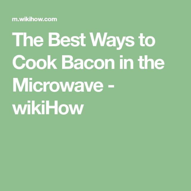 The Best Ways to Cook Bacon in the Microwave - wikiHow