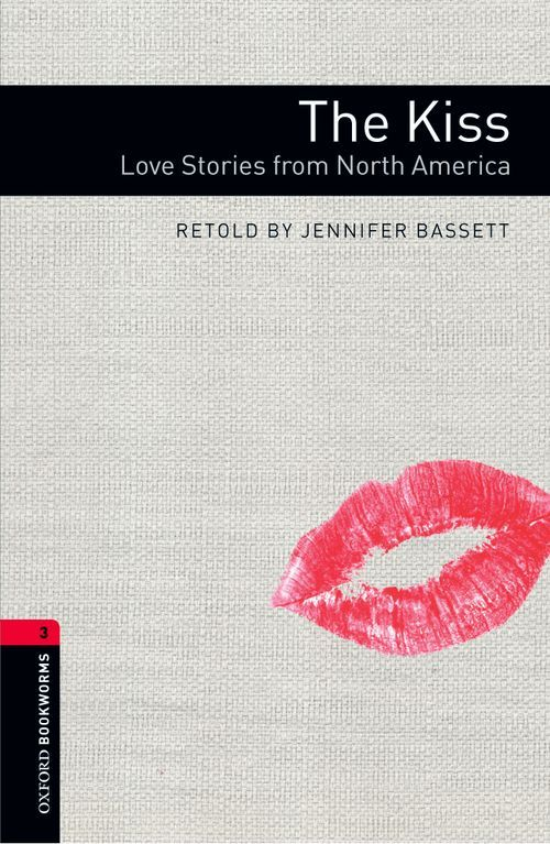 The Kiss: Love Stories from North America by Jennifer Bassett (Level 3 reader in Oxford Bookworms Library series)