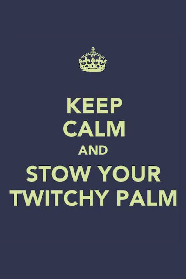 Keep Calm and Stow Your Twitchy Palm
