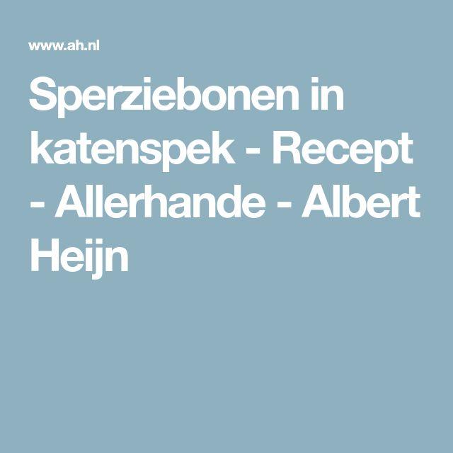 Sperziebonen in katenspek - Recept - Allerhande - Albert Heijn