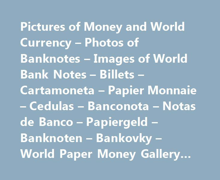 Pictures of Money and World Currency – Photos of Banknotes – Images of World Bank Notes – Billets – Cartamoneta – Papier Monnaie – Cedulas – Banconota – Notas de Banco – Papiergeld – Banknoten – Bankovky – World Paper Money Gallery #todays #forex #rates http://currency.remmont.com/pictures-of-money-and-world-currency-photos-of-banknotes-images-of-world-bank-notes-billets-cartamoneta-papier-monnaie-cedulas-banconota-notas-de-banco-papiergeld-banknoten-banko-3/  #world currency # NOTICE. The…
