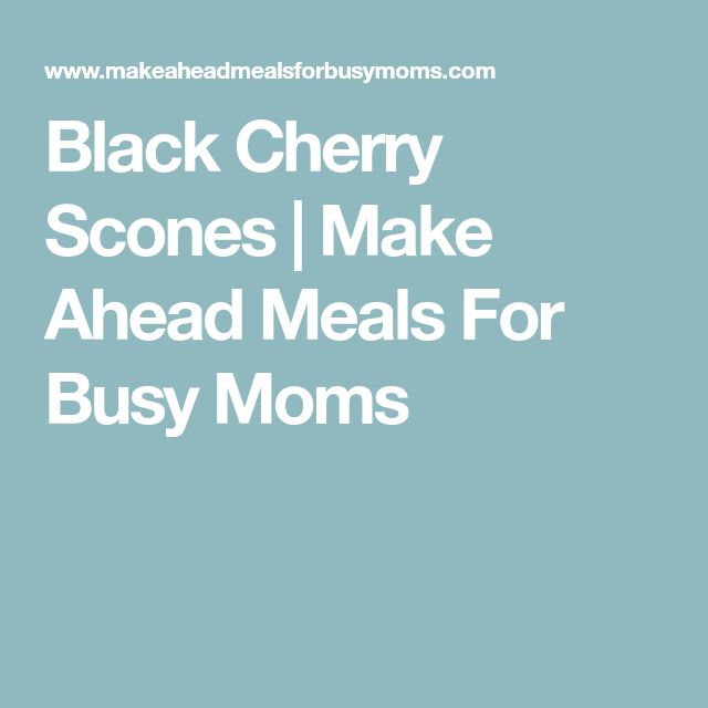 Black Cherry Scones | Make Ahead Meals For Busy Moms