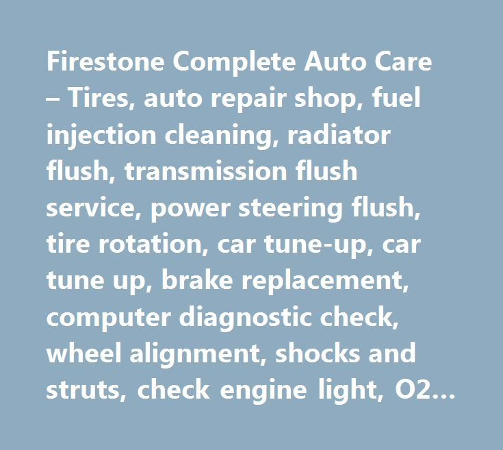 Firestone Complete Auto Care – Tires, auto repair shop, fuel injection cleaning, radiator flush, transmission flush service, power steering flush, tire rotation, car tune-up, car tune up, brake replacement, computer diagnostic check, wheel alignment, shocks and struts, check engine light, O2 sensor #insurance #auto…