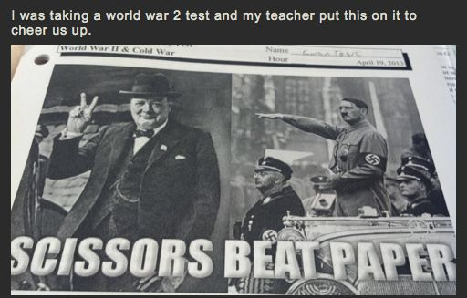 Rock paper scissors...WWII humor....(the rest of the list is pretty humorous as well--awesome teachers being awesome on buzzfeed)