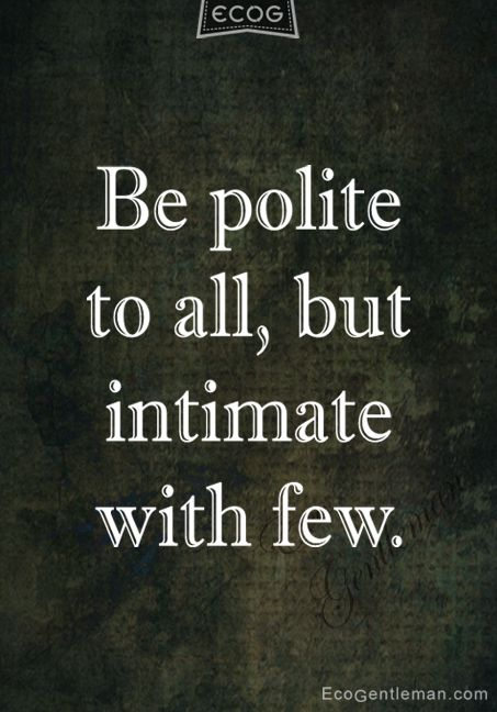 "♂ Quotes ""be polite to all but intimate with few"" #quotes"