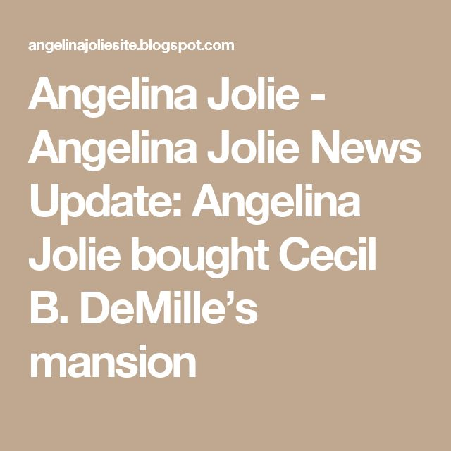 Angelina Jolie - Angelina Jolie News Update: Angelina Jolie bought Cecil B. DeMille's mansion
