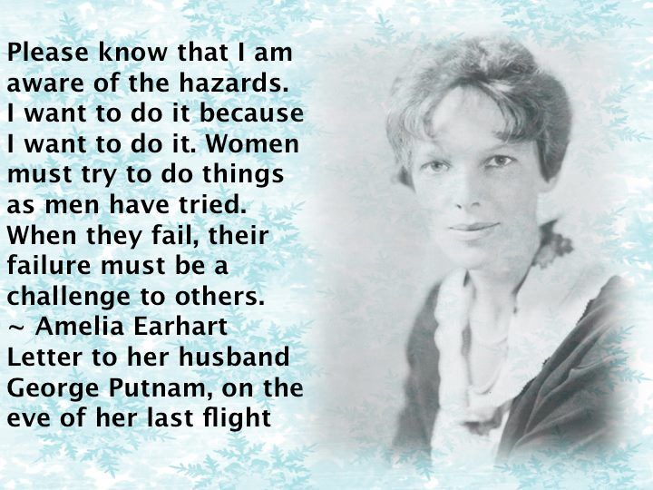 """a focus on amelia earharts courage in the poem courage Those were the words of amelia earhart in a poem she wrote, entitled """"courage"""" amelia earhart knew a lot about courage even when faced with impossible odds, she."""