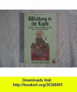 Walking in the Light (A Fount Original) (9780006269694) Saint Augustine, David Winter , ISBN-10: 0006269699  , ISBN-13: 978-0006269694 ,  , tutorials , pdf , ebook , torrent , downloads , rapidshare , filesonic , hotfile , megaupload , fileserve