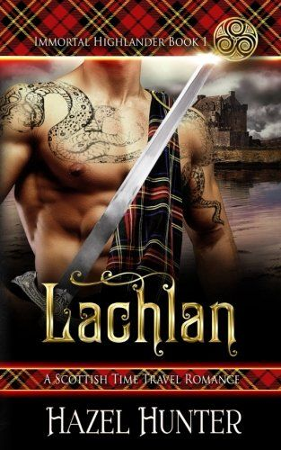 Lachlan Immortal Highlander Book 1 A Scottish Time Travel Romance