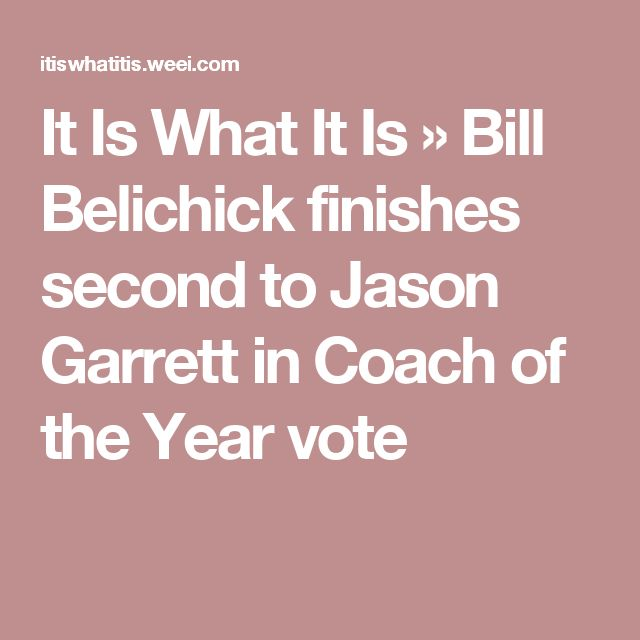 It Is What It Is    » Bill Belichick finishes second to Jason Garrett in Coach of the Year vote