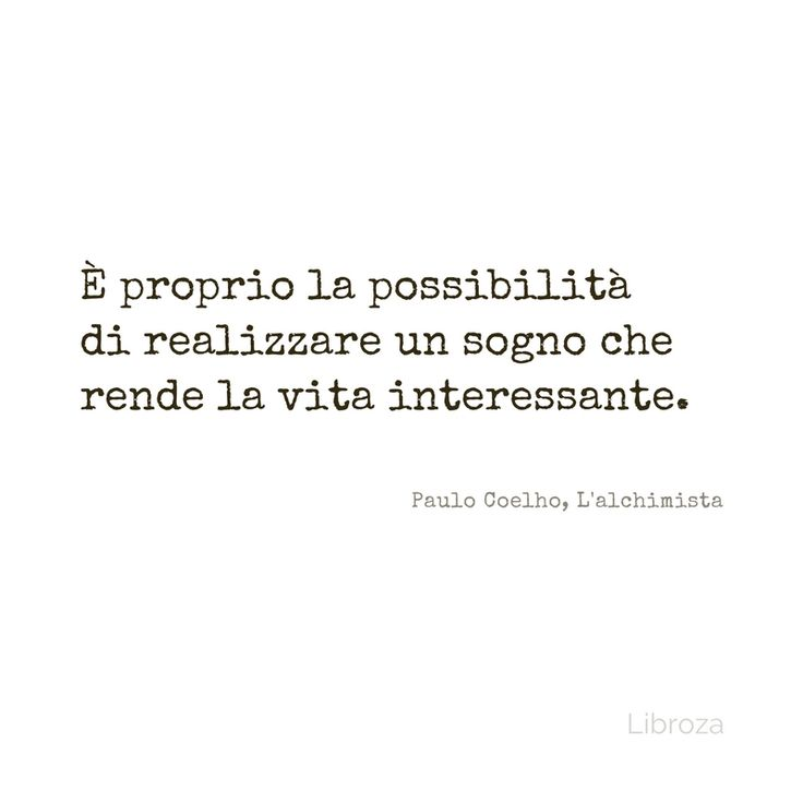 È proprio la possibilità di realizzare un sogno che rende la vita interessante. Paulo Coelho, L'alchimista - Libroza.com