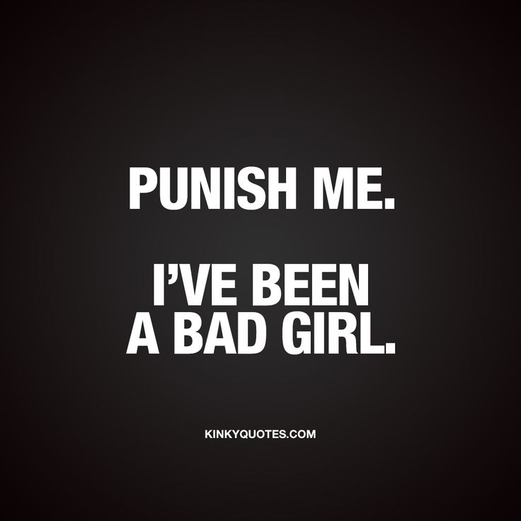 Punish me. I've been a bad girl.  ❤  When you've been a bad girl. A really bad, bad girl and want to be punished for it  ❤ #bad #girl #quote