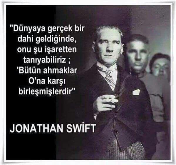 Dünyaya gerçek bir dahi geldiğinde onu şu işaretten tanıyabiliriz, tüm ahmaklar ona karşı birleşmişlerdir.. Jonathan Swift