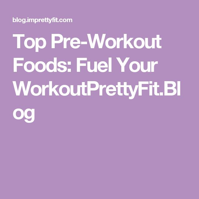 Top Pre-Workout Foods: Fuel Your WorkoutPrettyFit.Blog
