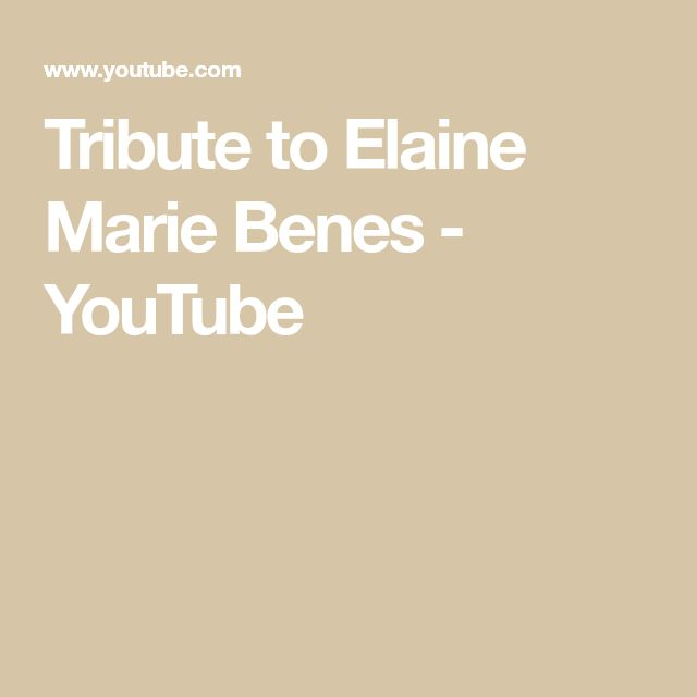 Tribute to Elaine Marie Benes - YouTube
