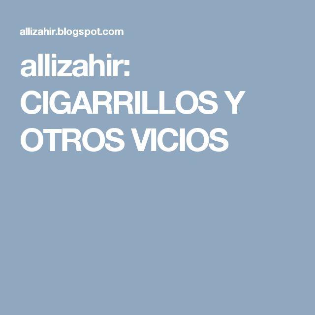allizahir: CIGARRILLOS Y OTROS VICIOS