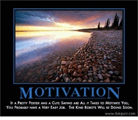 Motivation Demotivational Poster : If a pretty poster and a cute saying are all it takes to motivate you, you probably have a very easy job. The kind robots will be doing soon.
