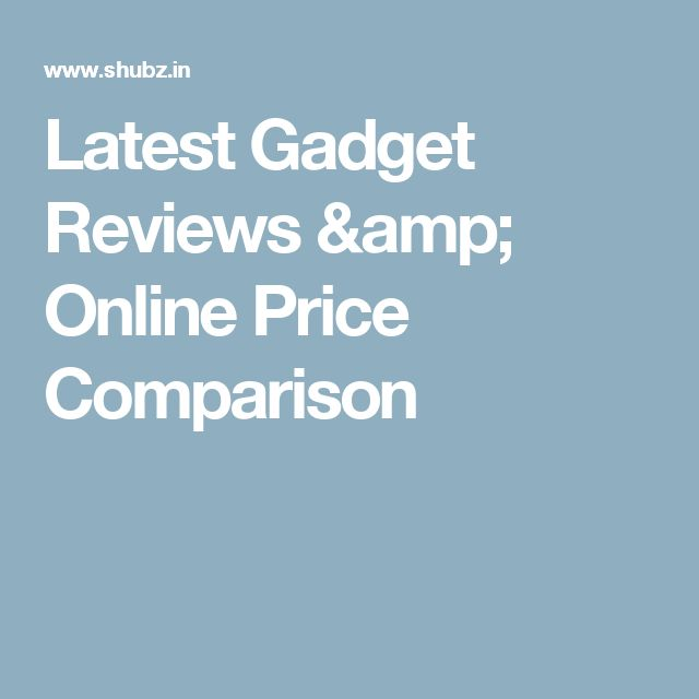 Latest Gadget Reviews & Online Price Comparison