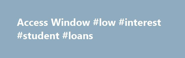Access Window #low #interest #student #loans http://loans.nef2.com/2017/04/25/access-window-low-interest-student-loans/  #student loan payment calculator # Repayment Calculator What you have to pay back after you leave school depends on the amount of your debt, repayment period and interest rate. Total repayable loan debt: The amount of OSAP loan you owe…  Read more
