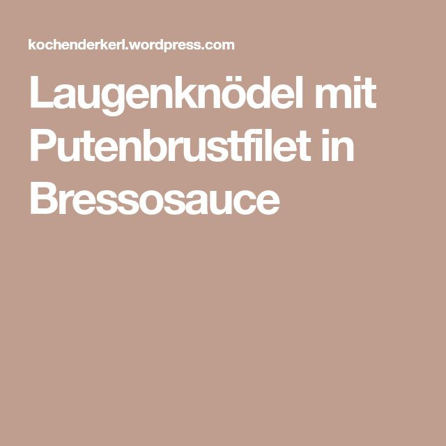 Laugenknödel mit Putenbrustfilet in Bressosauce
