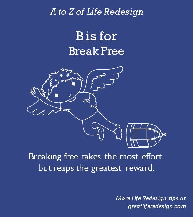The most exciting option for opening new doors! Decide what's within your control and change what's not working.  Break Free takes the most effort but reaps the greatest reward. http://greatliferedesign.com/the-book/