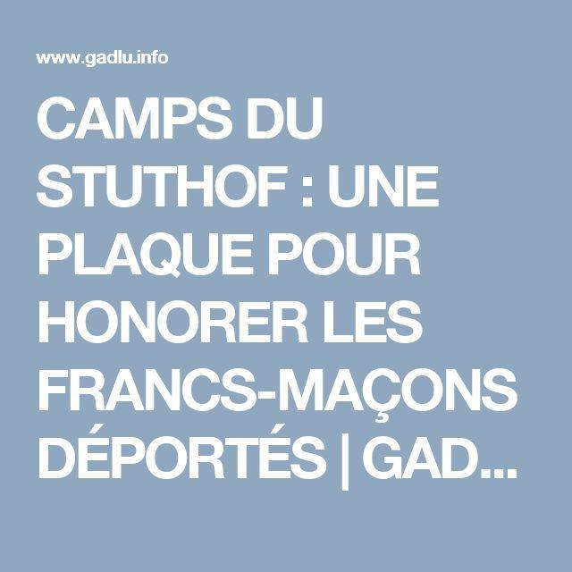 CAMPS DU STUTHOF : UNE PLAQUE POUR HONORER LES FRANCS-MAÇONS DÉPORTÉS   GADLU.INFO - Franc-Maçonnerie Web Maçonnique