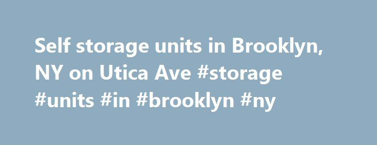 Self storage units in Brooklyn, NY on Utica Ave #storage #units #in #brooklyn #ny http://maine.remmont.com/self-storage-units-in-brooklyn-ny-on-utica-ave-storage-units-in-brooklyn-ny/  # Brooklyn – Flatbush Storage Units More about this Facility Affordable Brooklyn, NY Self Storage Units Safeguard Self Storage strives to protect the belongings of our Brooklyn customers' living in the Flatbush area by providing computer controlled access, individual door alarms, digital\video recording…