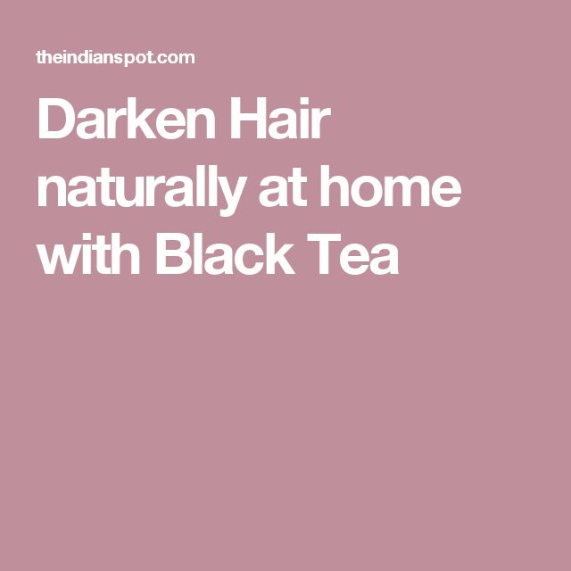 Darken Hair naturally at home with Black Tea